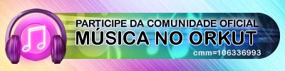 Comunidade Oficial MÚSICA NO ORKUT